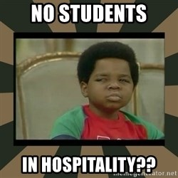What you talkin' bout Willis  - no students  in hospitality??