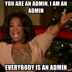 The Giving Oprah - You are an admin, I am an admin Everybody is an admin