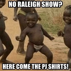 Success African Kid - No Raleigh Show? Here come the PJ shirts!