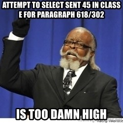 The tolerance is to damn high! - Attempt to Select sent 45 in Class E for Paragraph 618/302 Is Too Damn High