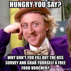Willy Wonka - Hungry you say? Why don't you fill out the NSS survey and grab yourself a free food voucher?