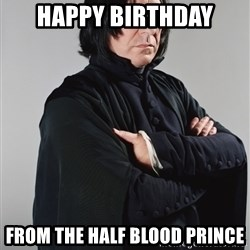 Snape - Happy Birthday from the Half blood Prince