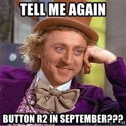 Willy Wonka - TELL ME AGAIN BUTTON R2 IN SEPTEMBER???