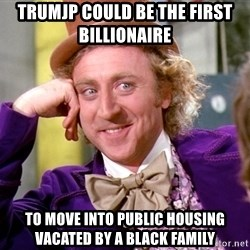 Willy Wonka - Trumjp could be the first billionaire  to move into public housing vacated by a black family