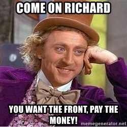 Willy Wonka - come on Richard you want the front, pay the money!
