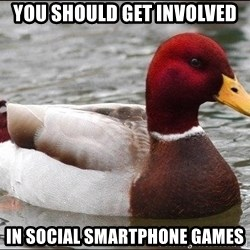 Malicious advice mallard - you should Get involved in social smartphone games
