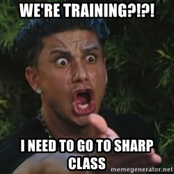 Angry Guido  - We're training?!?! I need to go to SHARP class