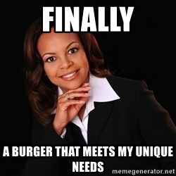Irrational Black Woman - Finally A burger that meets my unique needs