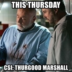 CSI Doctor - this thursday csi: thurgood marshall