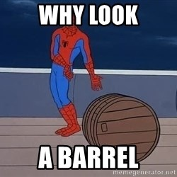 Spiderman and barrel - Why look A barrel