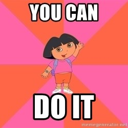 Noob Explorer Dora - YOU CAN DO IT