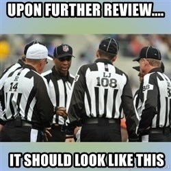 NFL Ref Meeting - Upon further review....  it should look like this