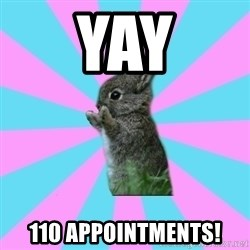 yAy FoR LifE BunNy - Yay 110 appointments!