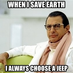 Jeff Goldblum - WHEN I SAVE EARTH I ALWAYS CHOOSE A JEEP