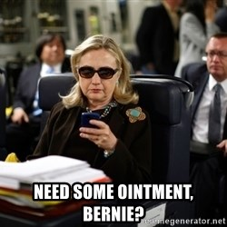 Texts from Hillary -  Need some ointment, Bernie?