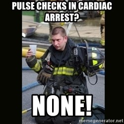 Furious Firefighter - Pulse checks in cardiac arrest? NONE!