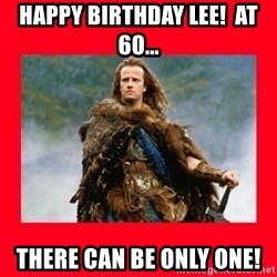 Highlander - Happy Birthday Lee!  At 60... there can be only one!