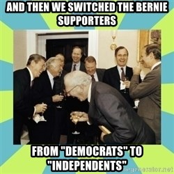 """reagan white house laughing - And then we switched the Bernie supporters From """"Democrats"""" to """"Independents"""""""