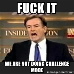 Angry Bill O'Reilly - fuck it we are not doing challenge mode