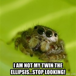 The Spider Bro -  I am not my twin the ellipsis...STOP LOOKING!