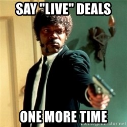 """Jules Say What Again - say """"live"""" deals one more time"""
