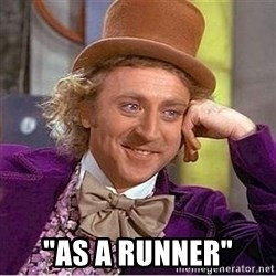 """Oh so you're -  """"As a runner"""""""