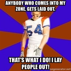 Thad Castle - Anybody who comes into my zone, gets laid out.  THAT'S WHAT I DO! I LAY PEOPLE OUT!