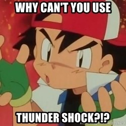 Y U NO ASH - Why can't you use Thunder shock?!?