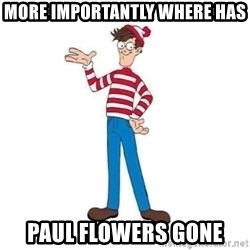 Where's Waldo - More importantly where has  Paul Flowers Gone