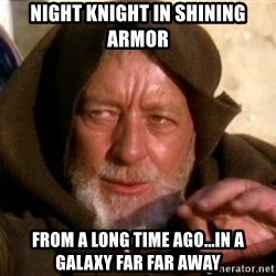 JEDI KNIGHT - Night Knight in shining armor from a long time ago...in a galaxy far far away