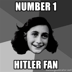 Anne Frank Lol - Number 1 hitler fan