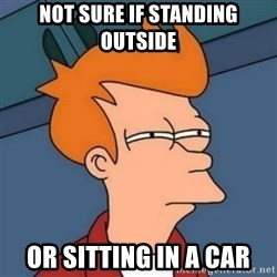 Not sure if troll - not sure if standing outside or sitting in a car