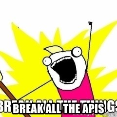 Break All The Things -  BREAK ALL THE APIS