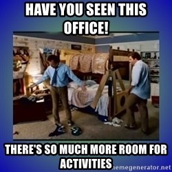 There's so much more room - Have you seen this office! There's so much more room for activities
