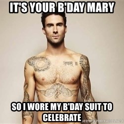 Adam Levine - It's your B'day Mary So I wore my B'day suit to celebrate
