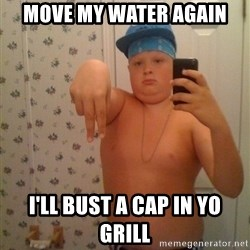 Cookie Gangster - move my water again i'll bust a cap in yo grill