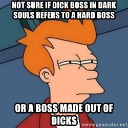 Not sure if troll - Not sure if dick boss in dark souls refers to a hard boss or a boss made out of dicks