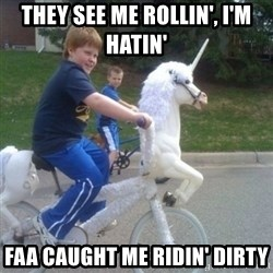 unicorn - They see me rollin', I'm hatin' FAA caught me ridin' dirty