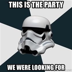 stormtrooper - This is the party we were looking for