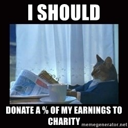 i should buy a boat cat - I should Donate a % of my earnings to charity