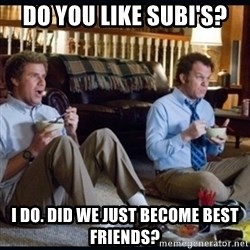 step brothers - Do you like subi's?  I do. Did we just become best friends?