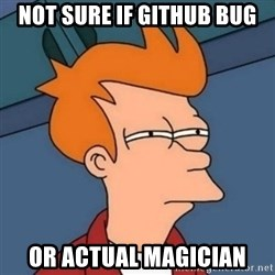 Not sure if troll - not sure if github bug or actual magician