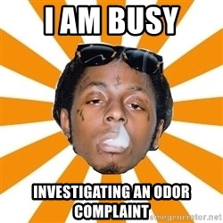Lil Wayne Meme - i am busy  investigating an odor complaint