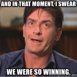 Sheen Derp - And in that moment, I swear We were so WINNING.