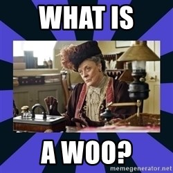 Maggie Smith being a boss - What is  a woo?