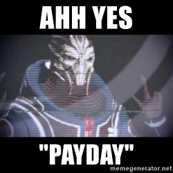 "Ah, Yes, Reapers - AHH YES ""PAYDAY"""