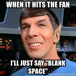 """smiling spock - When it hits the fan I'll just say """"Blank Space"""""""