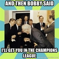 reagan white house laughing - And then Bobby said I'll get you in the Champions League
