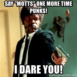 """Jules Say What Again - Say """"Motts"""" one more time PUNKS!  I dare YOU!"""