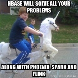 unicorn - Hbase will solve all your problems Along with Phoenix, Spark and Flink